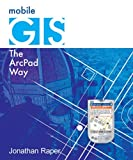 Raper, Jonathan: Mobile Gis: The Arcpad Way