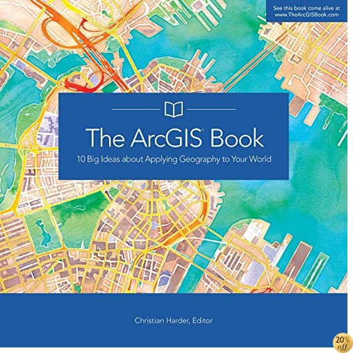 TThe ArcGIS Book: 10 Big Ideas about Applying Geography to Your World (The ArcGIS Books)