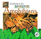 Amphibians (Animals in Disguise) by Lynn M.…
