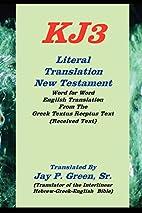 KJ3 Literal Translation New Testament by Jay…