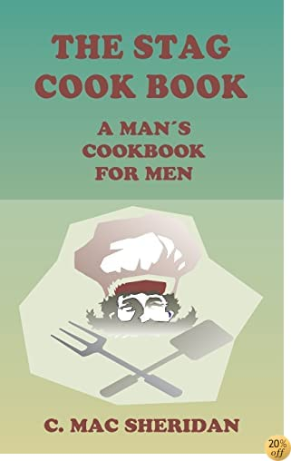 TThe Stag Cook Book: Written for Men by Men