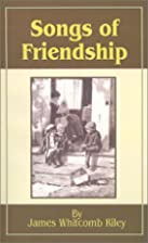 Songs of Friendship by James Whitcomb Riley