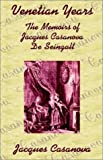 Casanova, Jacques: Venetian Years: The Memoirs of Jacques Casanova De Seingalt