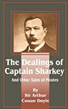 The Dealings of Captain Sharkey and Other…