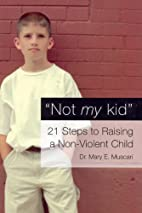 Not My Kid: 21 Steps to Raising a…