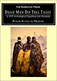 de Prorok, Byron Khun: Dead Men Do Tell Tales: A 1930's Archeological Expedition into Abyssinia