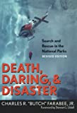 Harrison, Steven: Death, Daring, &amp; Disaster: Search And Rescue In The National Parks