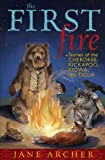 Archer, Jane: The First Fire: Stories of the Cherokee, Kickapoo, Kiowa, and Tigua