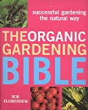 Madden, Thomas F.: The Organic Gardening Bible: Successful Gardening The Natural Way