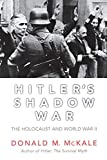 McKale, Donald M.: Hitler&#39;s Shadow War: The Holocaust And World War II