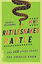 Why Rattlesnakes Rattle: ...and 250 Other…