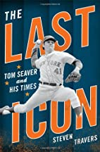 The Last Icon: Tom Seaver and His Times by…