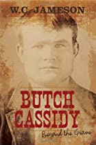 Butch Cassidy: Beyond the Grave by W.C.…