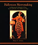 Arkins, Diane C.: Halloween Merrymaking: An Illustrated Celebration Of Fun, Food, And Frolics From Halloweens Past