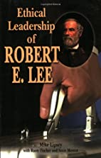 Ethical Leadership of Robert E. Lee by Mike…