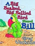 Big Beaked, Big Bellied Bird Named Bill, A…