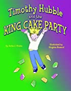 Timothy Hubble and the King Cake Party by…