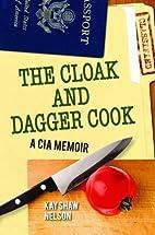 Cloak and Dagger Cook, The: A CIA Memoir by…