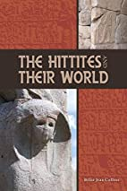 The Hittites and Their World by Billie Jean…