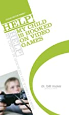 HELP! My Child Is Hooked on Video Games…