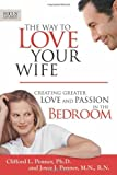 Penner, Clifford L.: The Way to Love Your Wife: Creating Greater Love and Passion in the Bedroom (Focus on the Family Books)