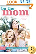 Be the Mom: Overcome Attitude Traps and Enjoy Your Kids (Focus on the Family Books)