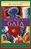 Howell, Francesca Ciancimino: Making Magic With Gaia: Practices That Heal Ourselves and Our Planet