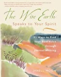 Moon, Janell: The Wise Earth Speaks to Your Spirit: 52 Lessons to Find Your Soul Voice Through Journal Writing