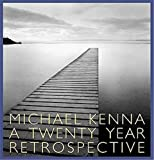 Kenna, Michael: Michael Kenna: A 20 Year Retrospective