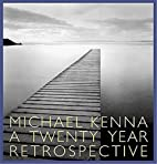 Michael Kenna: A 20 Year Retrospective by…