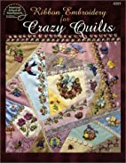 Ribbon Embroidery for Crazy Quilts by Kooler…