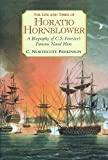 Lacovara, Peter: The Life And Times Of Horatio Hornblower: A Biography Of C.S. Forester&#39;s Famous Naval Hero
