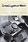 Powers, Thomas: Intelligence Wars: American Secret History from Hitler to Al-Qaeda