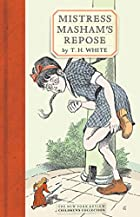 Mistress Masham's Repose by T.H. White