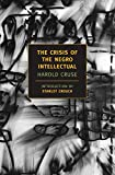 Cruse, Harold: The Crisis Of The Negro Intellectual: A Historical Analysis Of The Failure Of Black Leadership