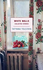 White Walls: Collected Stories by Tatyana…