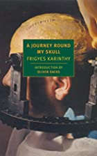 A Journey Round My Skull by Frigyes Karinthy