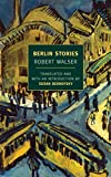 Walser, Robert: Berlin Stories (New York Review Books Classics)