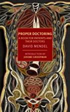 Proper Doctoring: A Book for Patients and…