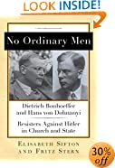 No Ordinary Men: Dietrich Bonhoeffer and Hans von Dohnanyi, Resisters Against Hitler in Church and State (New York Review Books Collections)