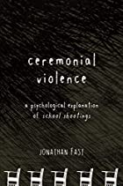 Ceremonial Violence A Psychological&hellip;
