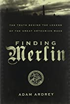 Finding Merlin: The Truth Behind the Legend…