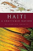 Haiti: A Shattered Nation by Elizabeth…