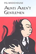 Aunts Aren't Gentlemen by P.G.…