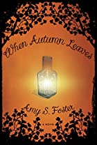When Autumn Leaves: A Novel by Amy S. Foster