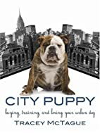 City Puppy: Buying, Training, and Loving…
