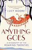 LUCY MOORE: Anything Goes: A Biography of the Roaring Twenties