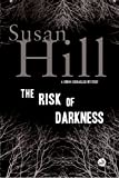 Hill, Susan: The Risk of Darkness: A Simon Serrailler Mystery (Simon Serrailler Crime Novels)