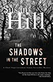 Hill, Susan: The Shadows in the Street: A Chief Superintendent Simon Serailler Mystery (Chief Superintendent Simon Serrailler Mysteries)