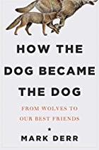 How the Dog Became the Dog: From Wolves to…